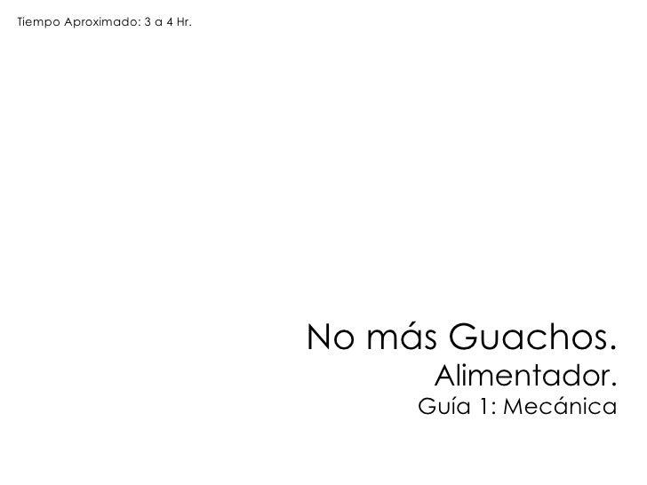 Tiempo Aproximado: 3 a 4 Hr.                                    No más Guachos.                                      Alime...