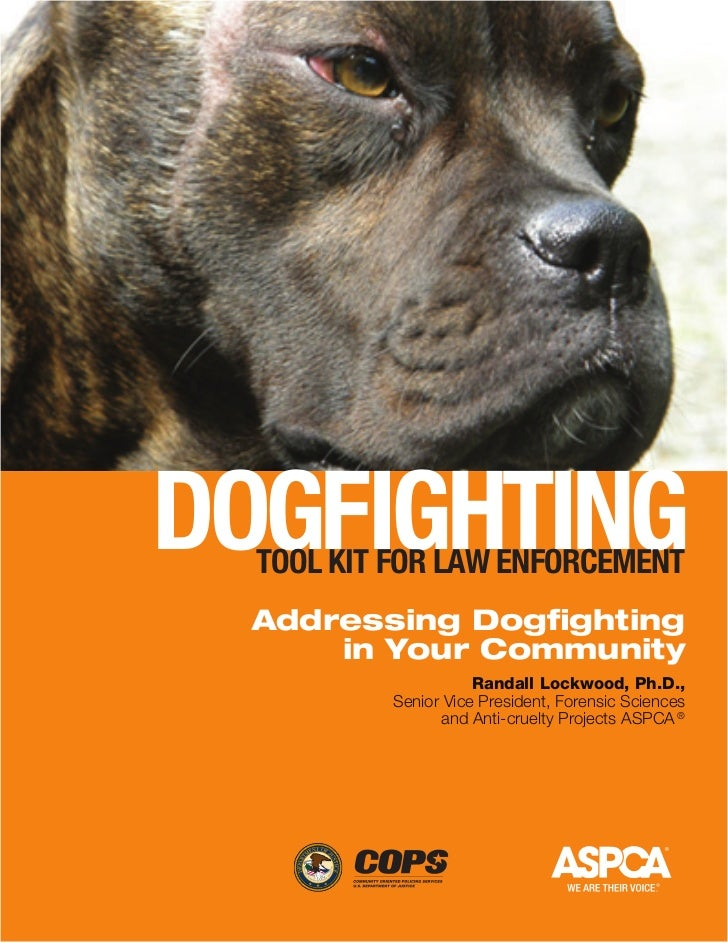 Dogfighting  tooL Kit for Law EnforcEmEnt  Addressing Dogfighting      in Your Community                     Randall Lockw...