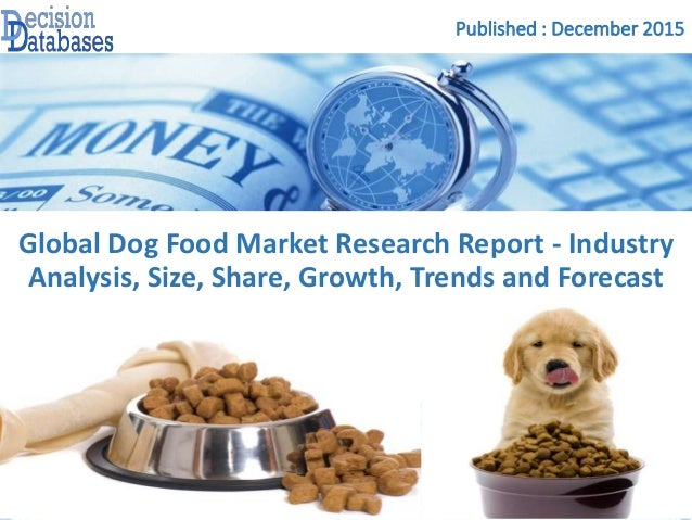 Published : December 2015 Global Dog Food Market Research Report - Industry Analysis, Size, Share, Growth, Trends and Fore...