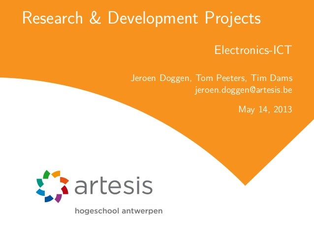 Research & Development ProjectsElectronics-ICTJeroen Doggen, Tom Peeters, Tim Damsjeroen.doggen@artesis.beMay 14, 2013