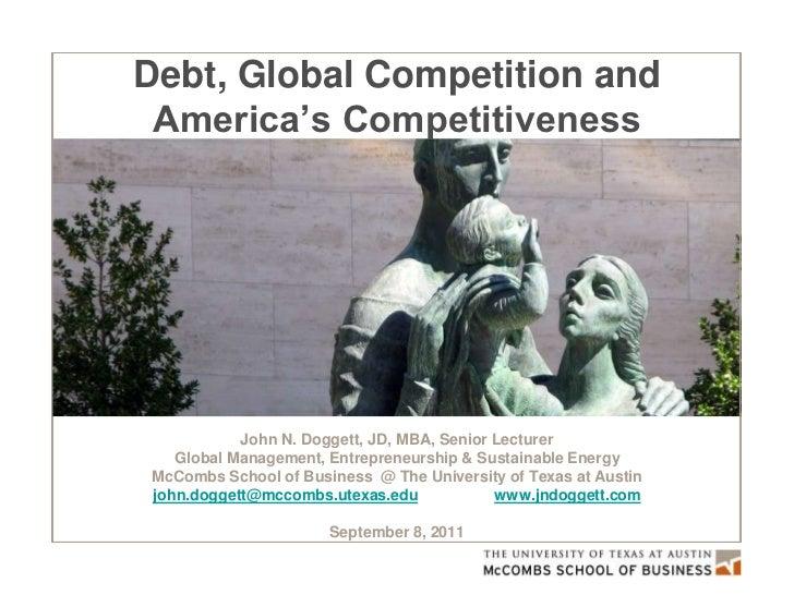 Debt, Global Competition and  America's Future John N. Doggett, JD, MBA, Senior Lecturer Global Management, Entrepreneursh...