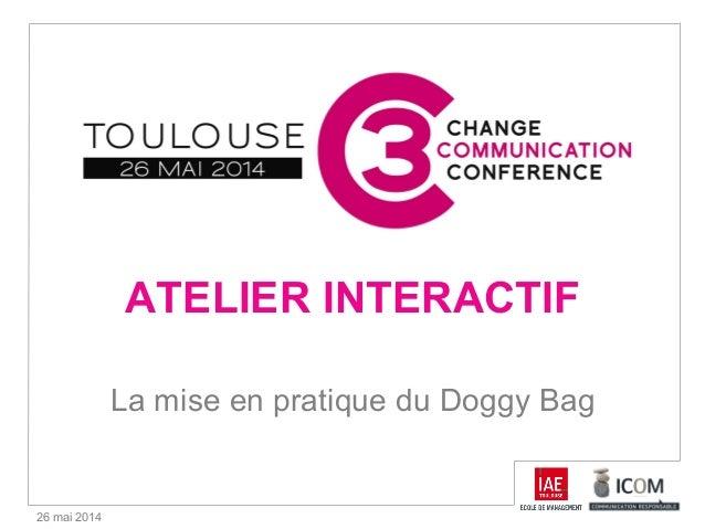 26 mai 2014 ATELIER INTERACTIF La mise en pratique du Doggy Bag