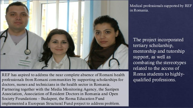 REF has aspired to address the near complete absence of Romani health  professionals from Romani communities by supporting...