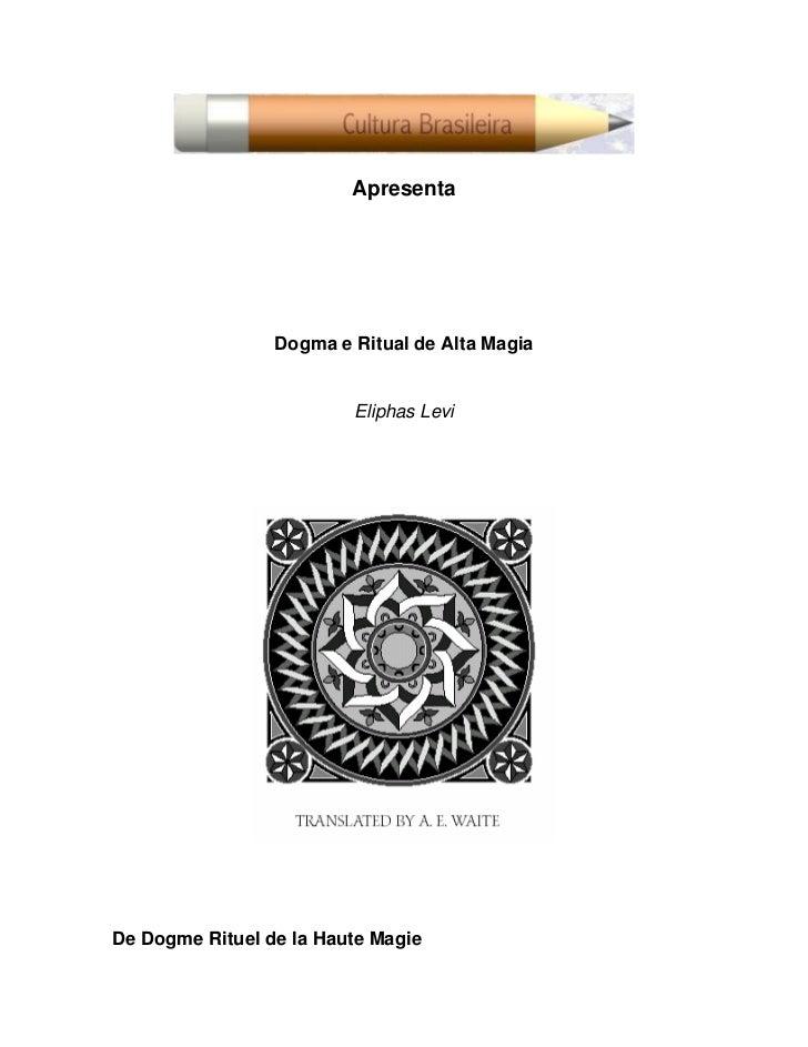 Apresenta                 Dogma e Ritual de Alta Magia                         Eliphas LeviDe Dogme Rituel de la Haute Magie