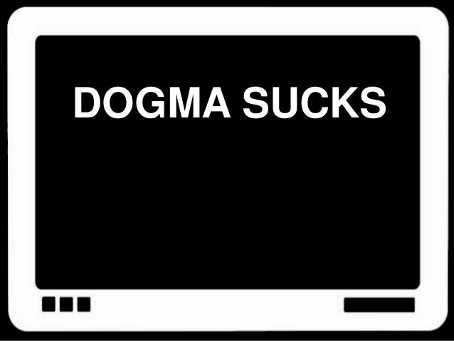 DOGMA SUCKS