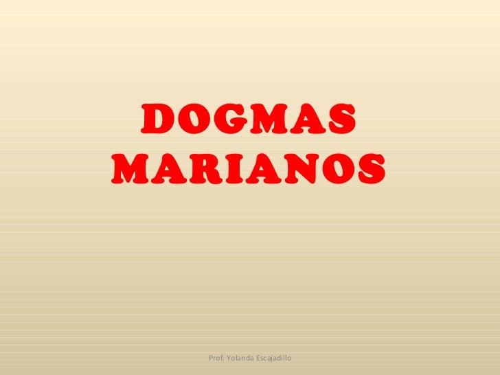 DOGMAS MARIANOS Prof. Yolanda Escajadillo