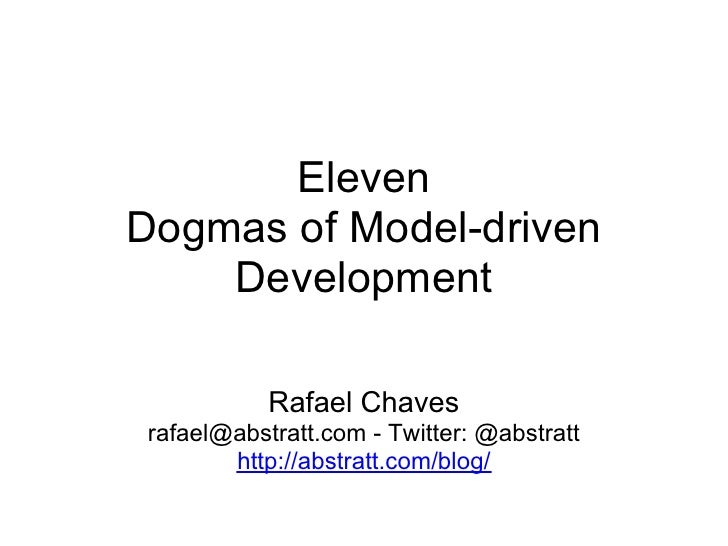 ElevenDogmas of Model-driven    Development            Rafael Chaves rafael@abstratt.com - Twitter: @abstratt        http:...