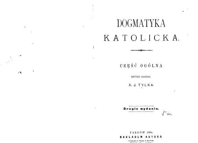 Dogmatyka katolicka część - ogólna ks. J. Tylka Tarnów 1900