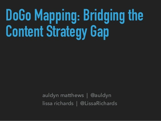DoGo Mapping: Bridging the Content Strategy Gap auldyn matthews | @auldyn lissa richards | @LissaRichards