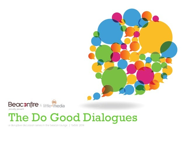 The Do Good Dialoguesa disruptive discussion series in the beacon lounge | SxSW 2014 & proudly present
