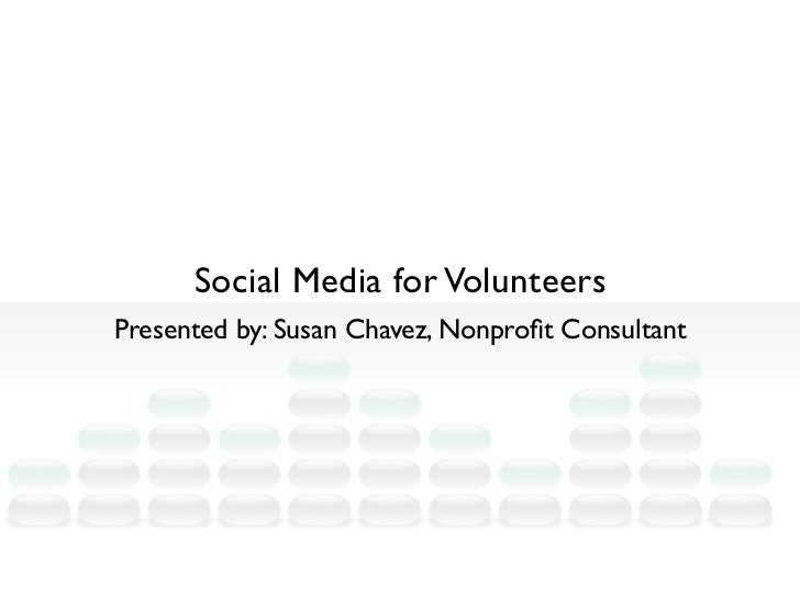 Social Media for VolunteersPresented by: Susan Chavez, Nonprofit Consultant