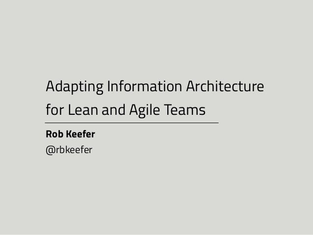 Adapting Information Architecture for Lean and Agile Teams Rob Keefer @rbkeefer