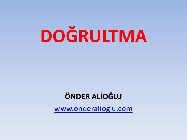 DOĞRULTMA ÖNDER ALİOĞLU www.onderalioglu.com