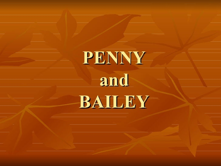 PENNY and BAILEY