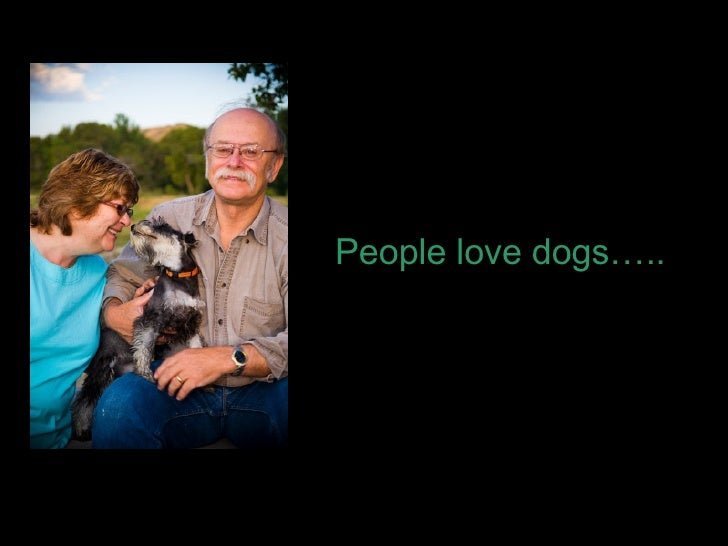 People love dogs…..