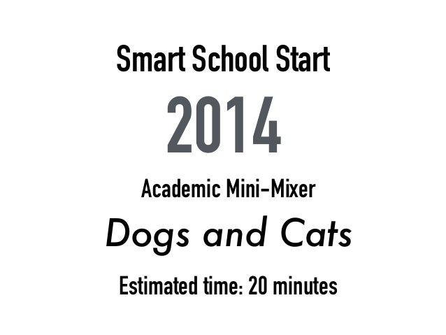 Smart School Start 2014 Academic Mini-Mixer Dogs and Cats Estimated time: 20 minutes
