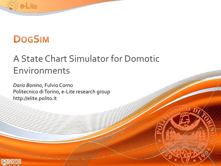 A State Chart Simulator for Domotic Environments Dario Bonino, Fulvio Corno Politecnico di Torino, e-Lite research group h...