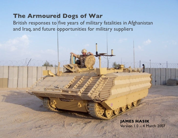 The Armoured Dogs of War British responses to five years of military fatalities in Afghanistan and Iraq, and future opportu...