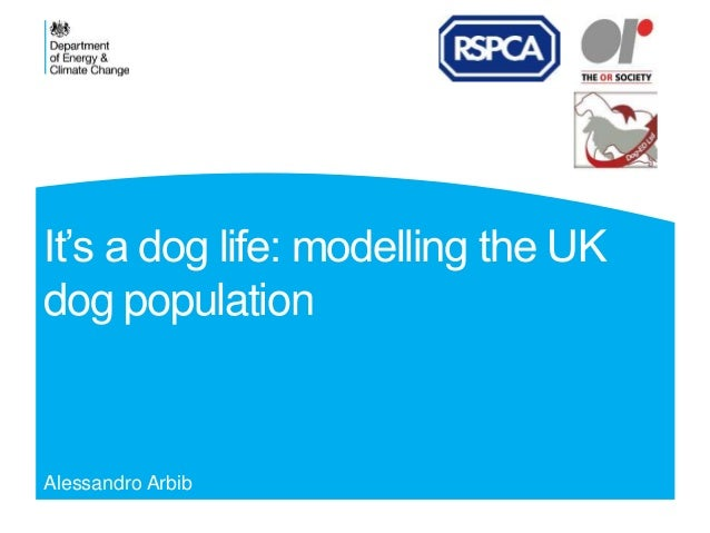 It's a dog life: modelling the UK  dog population  Alessandro Arbib