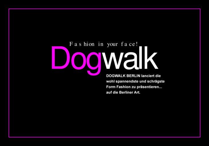 Dogwalk  Fas hio n in yo u r f a ce!                    DOGWALK BERLIN lanciert die                wohl spannendste und sc...