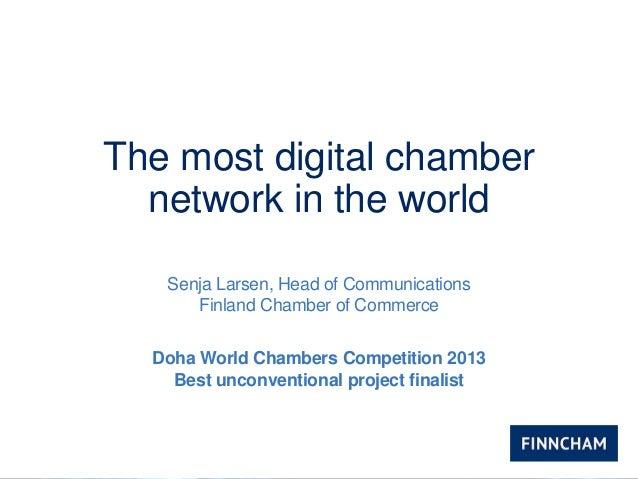 The most digital chambernetwork in the worldSenja Larsen, Head of CommunicationsFinland Chamber of CommerceDoha World Cham...
