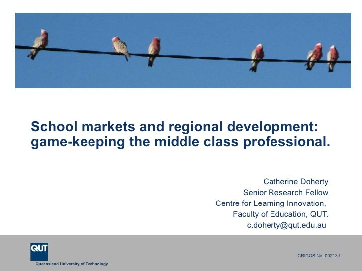 School markets and regional development:  game-keeping the middle class professional. Catherine Doherty Senior Research Fe...
