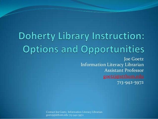 Joe Goetz                              Information Literacy Librarian                                         Assistant Pr...