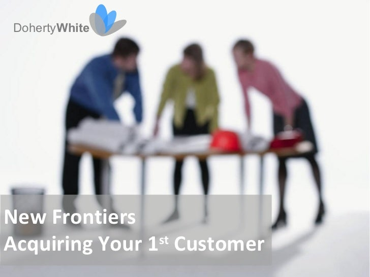 DohertyWhiteNew FrontiersAcquiring Your 1 Customer                st