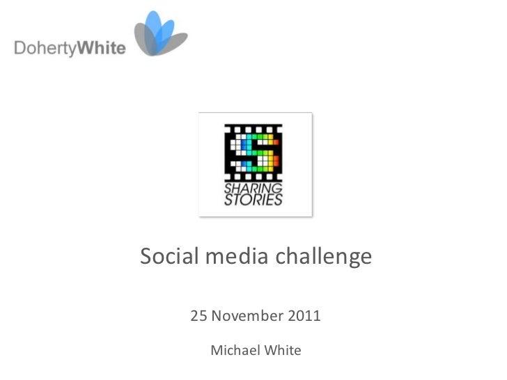 Social media challenge    25 November 2011      Michael White