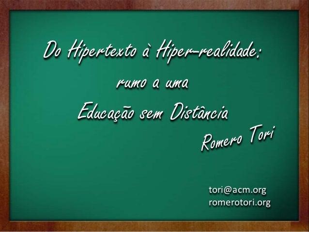 Do Hipertexto à Hiper-realidade:          rumo a uma    Educação sem Distância                        tori@acm.org        ...