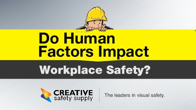 180 The leaders in visual safety. Workplace Safety? Do Human Factors Impact