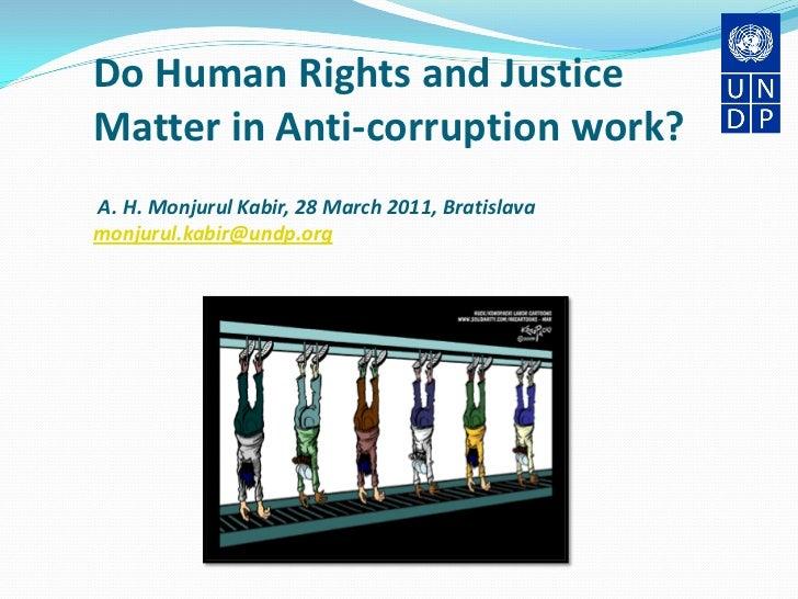 Do Human Rights and JusticeMatter in Anti-corruption work?A. H. Monjurul Kabir, 28 March 2011, Bratislavamonjurul.kabir@un...