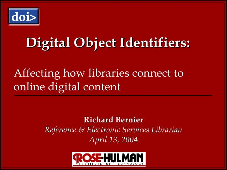 Digital Object Identifiers: Richard Bernier Reference & Electronic Services Librarian April 13, 2004 Affecting how librari...