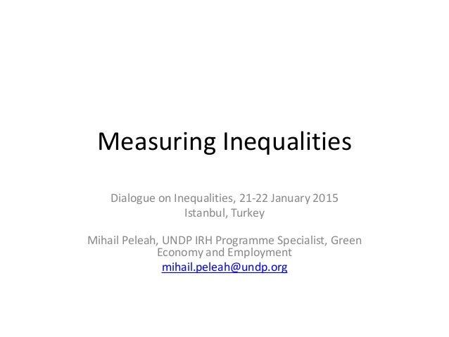 Measuring Inequalities Dialogue on Inequalities, 21-22 January 2015 Istanbul, Turkey Mihail Peleah, UNDP IRH Programme Spe...