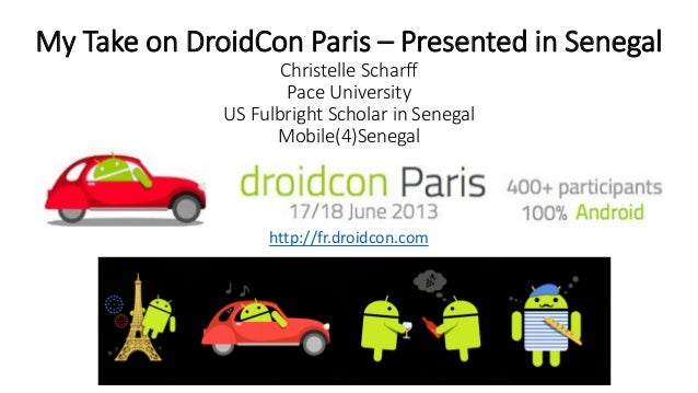 My Take on DroidCon Paris Christelle Scharff Pace University US Fulbright Scholar in Senegal Mobile(4)Senegal http://fr.dr...