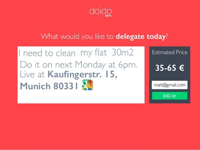 s What would you like to delegate today? Estimated Price 0 € I need to clean my flat 30m2 Do it on next Monday at 6pm. Live...