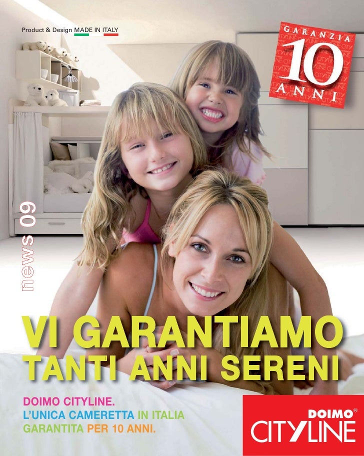 Product & Design MADE IN ITALY news 09       VI GARANTIAMO   TANTI ANNI SERENI   DOIMO CITYLINE.   L'UNICA CAMERETTA IN IT...
