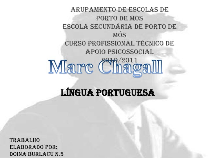 Marc Chagall<br />Arupamento de Escolas de Porto de Mos<br />Escola Secundária de Porto de Mós<br />Curso Profissional Téc...