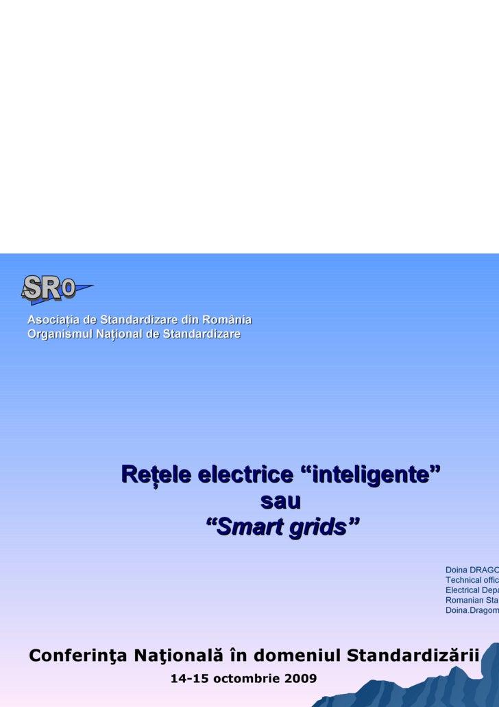 """Reţele electrice """"inteligente"""" sau """" Smart grids"""" Conferinţa Naţională în domeniul Standardizării 14-15 octombrie 2009 Aso..."""