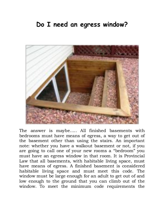 Do I need an egress window? The answer is maybe….. All finished basements with bedrooms must have means of egress, a way t...