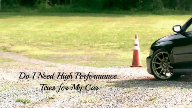 Do I Need High Performance Tires For My Car