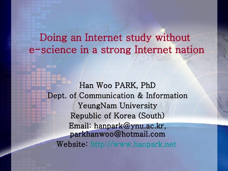 Doing an Internet study without  e-science in a strong Internet nation Han Woo PARK, PhD Dept. of Communication & Informat...