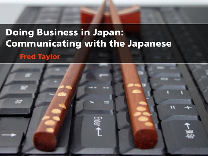Doing Business in Japan: Communicating with the Japanese   Fred Taylor