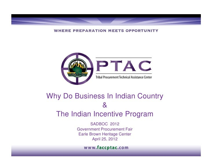 Why Do Business In Indian Country                &  The Indian Incentive Program              SADBOC 2012        Governmen...