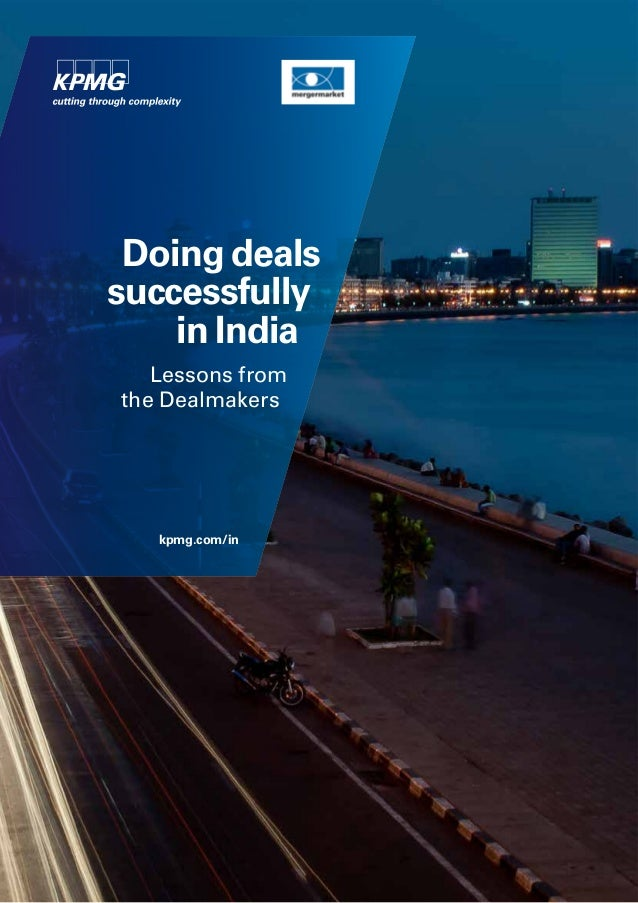 Doing deals successfully in India Lessons from the Dealmakers kpmg.com/in