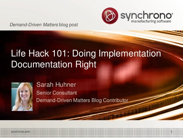 1synchrono.com 1synchrono.com Life Hack 101: Doing Implementation Documentation Right Sarah Huhner Senior Consultant Deman...