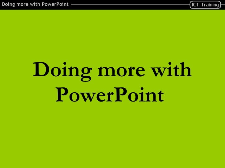 Doing more with PowerPoint