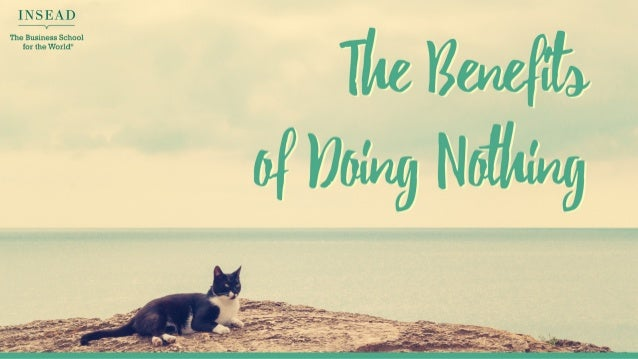 The Benefits of Doing Nothing