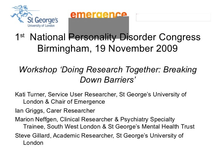 1 st   National Personality Disorder Congress Birmingham, 19 November 2009 Workshop 'Doing Research Together: Breaking Dow...