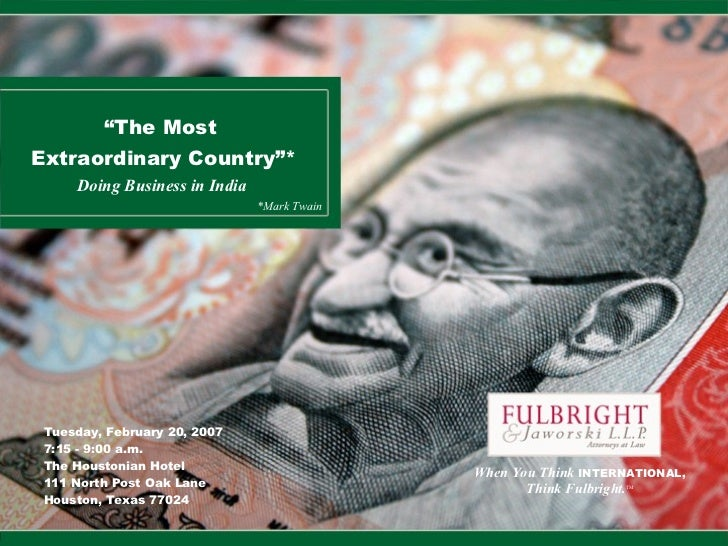""" The Most  Extraordinary Country""* Doing Business in India  When You Think  INTERNATIONAL , Think Fulbright. TM <ul><ul><..."